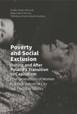 Omslag - Poverty and Social Exclusion During and After Poland`s Transition to Capitalism - Four Generations of Women in a Post-Industrial City