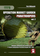 Omslag - Operation Market Garden Paratroopers: Weapons, Equipment and Transport of the 1st Polish Independent Parachute Brigade, 1941-1945 Volume 2