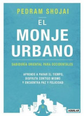 El Monje Urbano / The Urban Monk: Eastern Wisdom and Modern Hacks to Stop Time and Find Success, Happiness, and Peace av Pedram Shojai (Heftet)