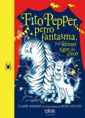 Fito Pepper, Perro Fantasma, Y El ltimo Tigre del Circo / Knitbone Pepper, Ghost Dog, and the Last Circus Tiger av Claire Barker (Heftet)