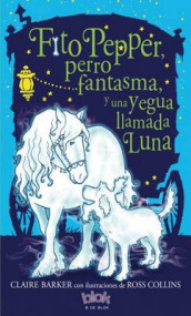 Fito Pepper Perro Fantasma Y Una Yegua Llamada Luna / Knitbone Pepper Ghost Dog and a Horse Called Moon av Claire Barker (Heftet)
