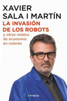 La Invasion de Los Robots Y Otros Relatos de Economia / The Invasion of Robots and Other Economic Tales of Economics av Xavier Sala I Martin (Heftet)