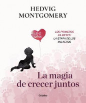 La Magia de Crecer Juntos 2: Los Primeros 24 Meses: La Etapa de Los Milagros / The Magic of Growing Up Together 2. the First 24 Months: The Miracle Stage av Hedvig Montgomery (Innbundet)