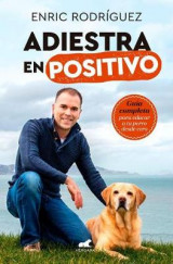 Omslag - Adiestra En Positivo: Guia Completa Para Educar a Tu Perro Desde Cero / Positive Training: A Complete Guide for Training Your Dog from Zero