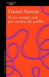 Omslag - El Rey Siempre Est Por Encima del Pueblo / The Is Always Above the People: Stories