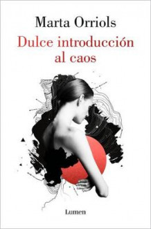 Dulce Introduccion Al Caos / A Sweet Introduction to Chaos av Marta Orriols (Heftet)