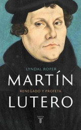 Omslag - Martin Lutero / Martin Luther: Renegade and Prophet