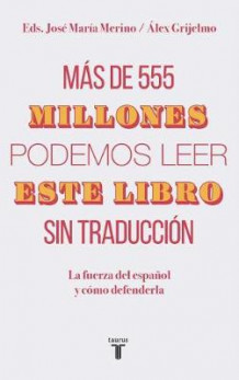 M s de 555 Millones Podemos Leer Este Libro Sin Traducci n / More Than 555,000,000 of Us Can Read This Book Without Translation av Alex Grijelmo og Jose Maria Merino (Heftet)