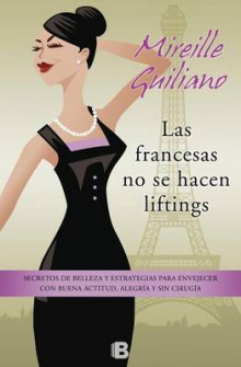 Las Francesas No Se Hacen Lifting: Secretos de Belleza Y Estrategias Para Envejecer Con Buena Actitud, Ale / French Women Don't Get Facelifts av Mireille Guiliano (Heftet)