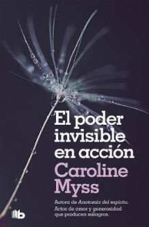 El Poder Invisible En Accion / Invisible Acts of Power: The Divine Energy of a Giving Heart av Caroline Myss (Heftet)