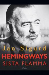 Hemingways sista flamma av Jan Sigurd (Heftet)