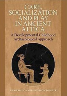 Care, Socialization & Play in Ancient Attica av Dion Sommer (Innbundet)