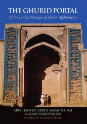The Ghurid Portal of the Friday Mosque of Herat, Afghanistan av Claus Christense, Erik Hansen og Abdul Wasay Najimi (Heftet)