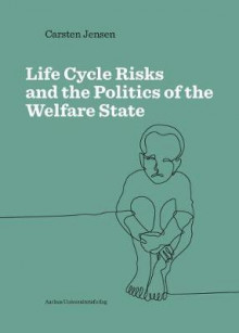 Life Cycle Risks and the Politics of the Welfare State av Carsten Jensen (Heftet)