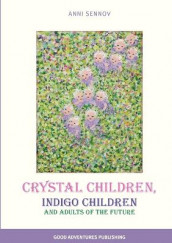 Crystal Children, Indigo Children and Adults of the Future av Anni Sennov (Heftet)