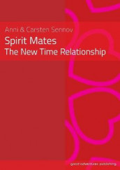 Spirit Mates - the New Time Relationship av Anni Sennov og Carsten Sennov (Heftet)