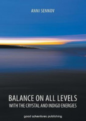 Balance on All Levels with the Crystal and Indigo Energies av Anni Sennov (Heftet)