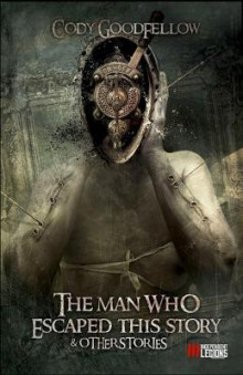 The Man Who Escaped This Story and Other Stories av Cody Goodfellow (Heftet)