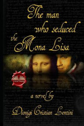The man who seduced the Mona Lisa av Dionigi Cristian Lentini (Heftet)