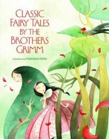 Classic Fairy Tales by Brothers Grimm av Grimm Brothers og Francesca Rossi (Innbundet)