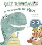 Omslag - Baby Dinosaurs: A Toothbrush for Rex