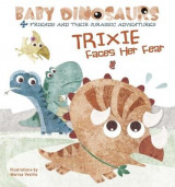 Omslag - Baby Dinosaurs: Trixie Faces Her Fear
