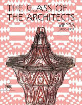 Omslag - The Glass of the Architects: Vienna 1900-1937