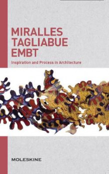 Miralles Tagliabue EMBT: Inspiration and Process in Architecture av Moleskine (Heftet)
