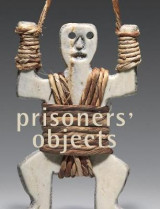 Omslag - Prisoners' Objects - Collection of the International Red Cross and Red Crescent Museum