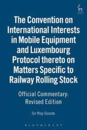 Official Commentary on the Convention on International Interests in Mobile Equipment and Luxembourg Protocol Thereto on Matters Specific to Railway Rolling Stock av Professor Sir Roy Goode (Heftet)