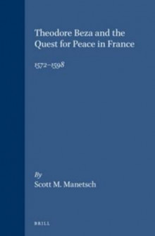 Theodore Beza and the Quest for Peace in France, 1572- 1598 av Scott M. Manetsch (Innbundet)