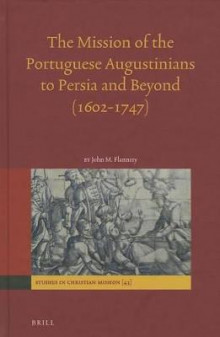 The Mission of the Portuguese Augustinians to Persia and Beyond (1602-1747) av John Flannery (Innbundet)
