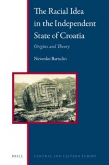 The Racial Idea in the Independent State of Croatia av Nevenko Bartulin (Innbundet)