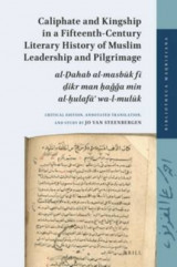 Omslag - Caliphate and Kingship in a Fifteenth-Century Literary History of Muslim Leadership and Pilgrimage
