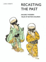 Omslag - Recasting the Past: an Early Modern Tales of Ise for Children