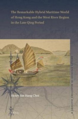 Omslag - The Remarkable Hybrid Maritime World of Hong Kong and the West River Region in the Late Qing Period