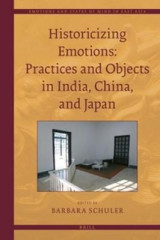 Omslag - Historicizing Emotions: Practices and Objects in India, China, and Japan