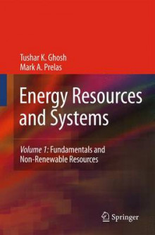 Energy Resources and Systems: Fundamentals and Non-renewable Resources Volume 1 av Tushar Ghosh og Mark A. Prelas (Innbundet)