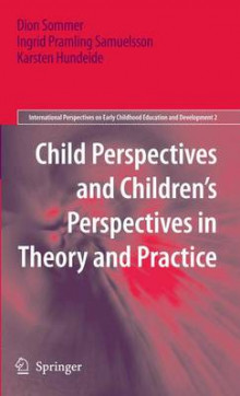 Child Perspectives and Children's Perspectives in Theory and Practice av Dion Sommer, Ingrid Pramling Samuelsson og Karsten Hundeide (Innbundet)