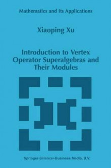 Introduction to Vertex Operator Superalgebras and Their Modules av Xiaoping Xu (Heftet)