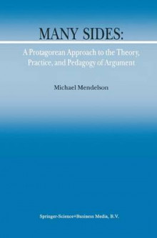 Many Sides: A Protagorean Approach to the Theory, Practice and Pedagogy of Argument av M. Mendelson (Heftet)