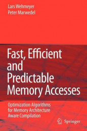 Fast, Efficient and Predictable Memory Accesses av Peter Marwedel og Lars Wehmeyer (Heftet)