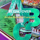 Omslag - Flying Over ABC: Aruba, Bonaire, Curacao