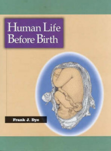 Human Life Before Birth av Frank J. Dye (Heftet)
