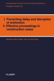 I. Preventing Delay and Disruption in Arbitration, II. Effective Proceedings in Construction Cases av Albert Jan van den Berg (Heftet)