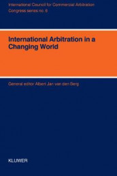 International Arbitration in a Changing World - XIth International Arbitration Conference av Albert Jan van den Berg (Heftet)