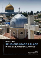 Omslag - Debating Religious Space and Place in the Early Medieval World (c. AD 300-1000)