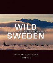 Wild Sweden : exploring an outdoor wonderland av Staffan Widstrand (Innbundet)
