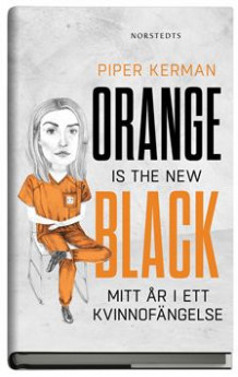 Orange is the new black : mitt år i ett kvinnofängelse av Piper Kerman (Heftet)