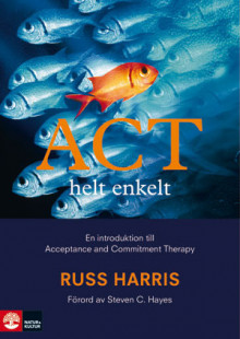 ACT helt enkelt - en introduktion till Acceptance and Commitment Therapy av Russ Harris (Innbundet)